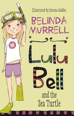 Lulu Bell and the Sea Turtle By Murrell, Belinda/ Geddes, Serena (ILT)